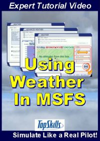 TOPSKILLS - USING WEATHER IN MICROSOFT FLIGHT SIMULATOR VIDEO TUTORIAL