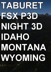 TABURET - FSX P3D NIGHT 3D IDAHO MONTANA WYOMING