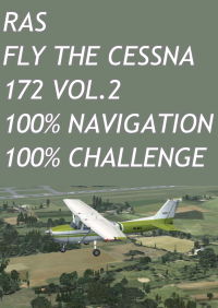 RAS - FLY THE CESSNA 172 VOL.2 � 100% NAVIGATION � 100% CHALLENGE