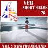 VFR-SHORT FIELDS X - VOLUME 3 NEWFOUNDLAND