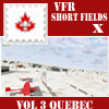 VFR-SHORT FIELDS X - VOLUME 3 QUEBEC