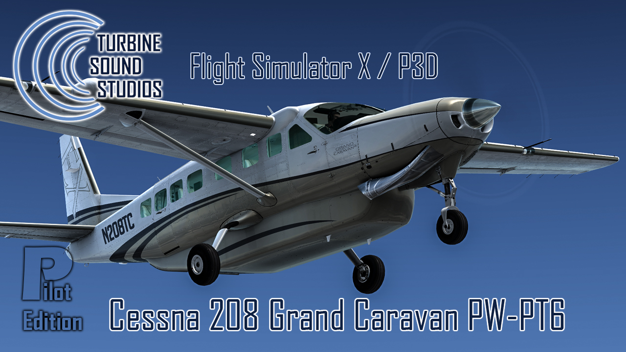 TURBINE SOUND STUDIOS - CESSNA 208 PW-PT6 HD PILOT EDITION SOUNDPACKAGE FSX P3D