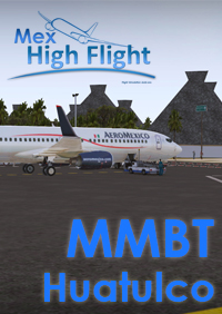 MEX HIGH FLIGHT - MMBT BAHIAS DE HUAULCO AIRPORT P3D4 P3D5